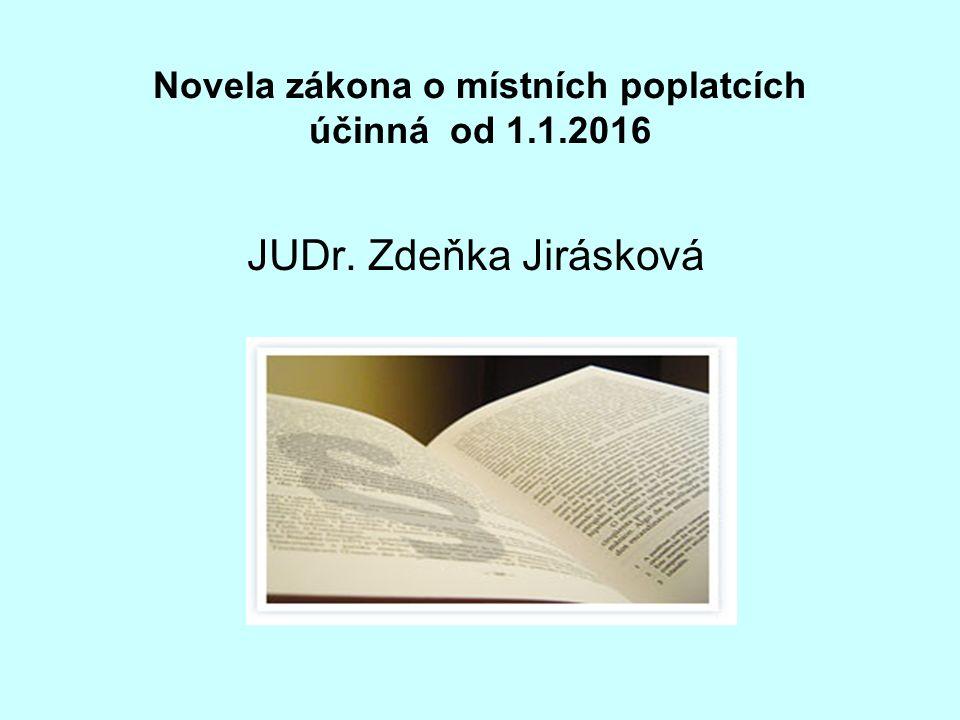 Novela zákona o místních poplatcích účinná od 1.1.2016 JUDr. Zdeňka Jirásková