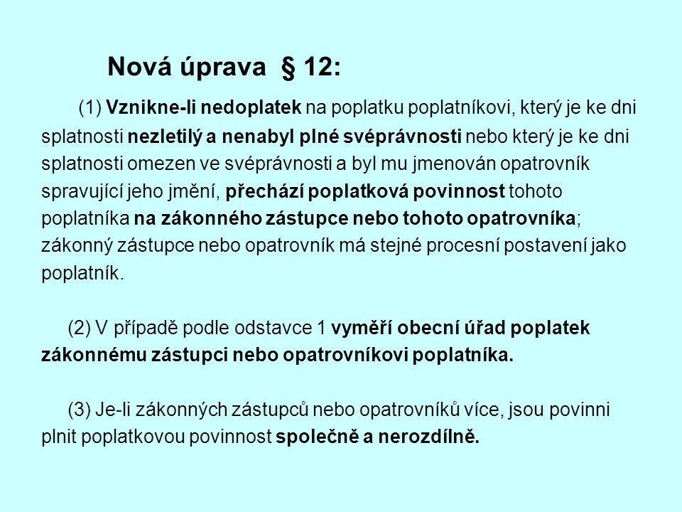 Nová úprava § 12: (1) Vznikne-li nedoplatek na poplatku poplatníkovi, který je ke dni splatnosti nezletilý a nenabyl plné svéprávnosti nebo který je k