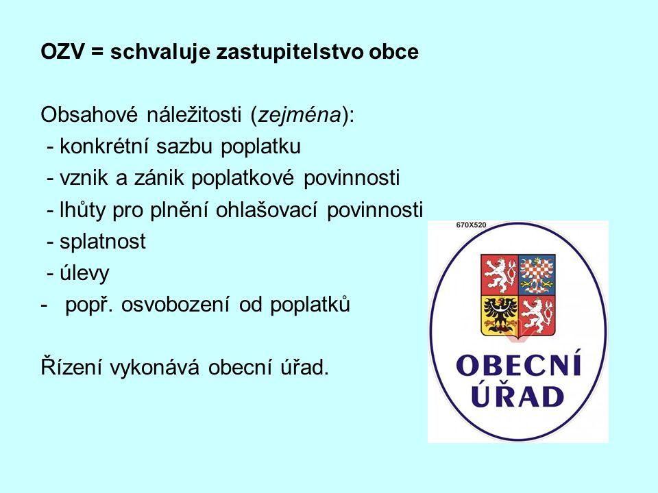 OZV = schvaluje zastupitelstvo obce Obsahové náležitosti (zejména): - konkrétní sazbu poplatku - vznik a zánik poplatkové povinnosti - lhůty pro plněn