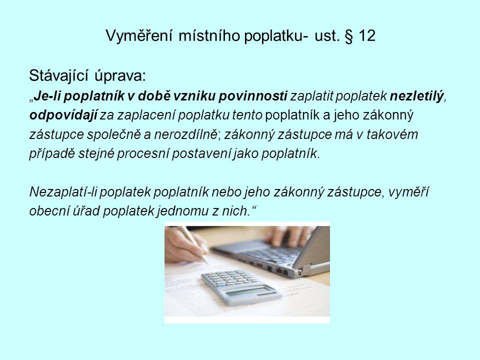 """Vyměření místního poplatku- ust. § 12 Stávající úprava: """"Je-li poplatník v době vzniku povinnosti zaplatit poplatek nezletilý, odpovídají za zaplacení"""