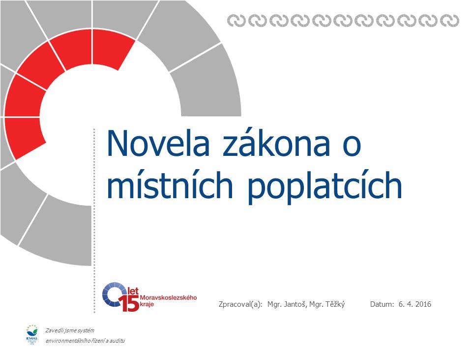 Datum: Zpracoval(a): Zavedli jsme systém environmentálního řízení a auditu Novela zákona o místních poplatcích 6. 4. 2016 Mgr. Jantoš, Mgr. Těžký