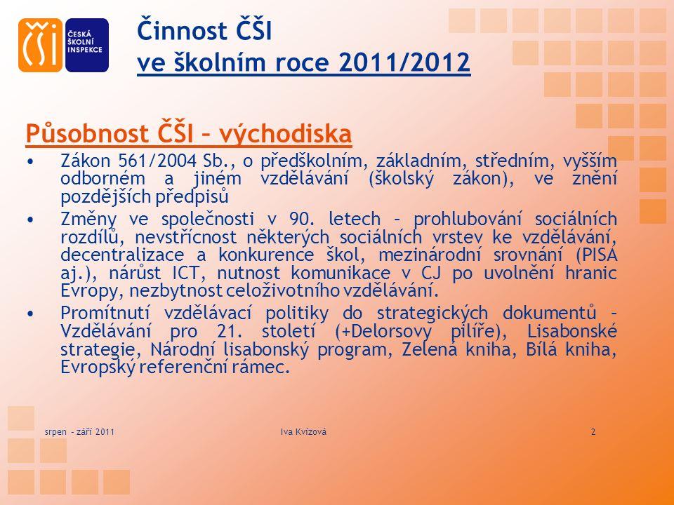 Činnost ČŠI ve školním roce 2011/2012 Působnost ČŠI – východiska Zákon 561/2004 Sb., o předškolním, základním, středním, vyšším odborném a jiném vzdělávání (školský zákon), ve znění pozdějších předpisů Změny ve společnosti v 90.