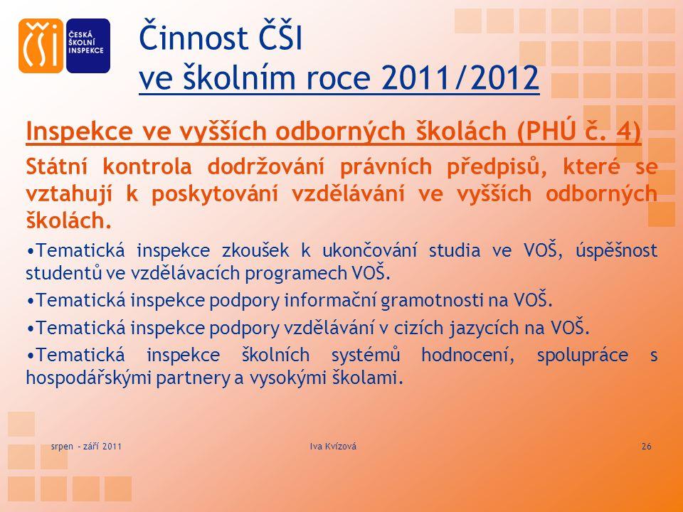 Činnost ČŠI ve školním roce 2011/2012 Inspekce ve vyšších odborných školách (PHÚ č.