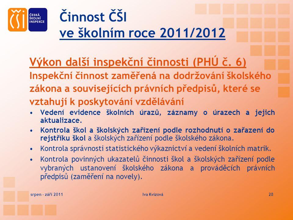 Činnost ČŠI ve školním roce 2011/2012 Výkon další inspekční činnosti (PHÚ č.