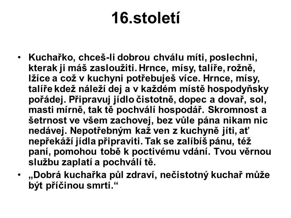 16.století Kuchařko, chceš-li dobrou chválu míti, poslechni, kterak ji máš zasloužiti.