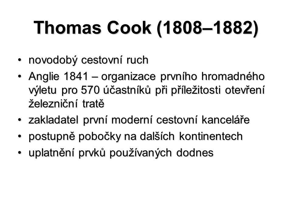 Thomas Cook (1808–1882) novodobý cestovní ruchnovodobý cestovní ruch Anglie 1841 – organizace prvního hromadného výletu pro 570 účastníků při příležitosti otevření železniční tratěAnglie 1841 – organizace prvního hromadného výletu pro 570 účastníků při příležitosti otevření železniční tratě zakladatel první moderní cestovní kancelářezakladatel první moderní cestovní kanceláře postupně pobočky na dalších kontinentechpostupně pobočky na dalších kontinentech uplatnění prvků používaných dodnesuplatnění prvků používaných dodnes