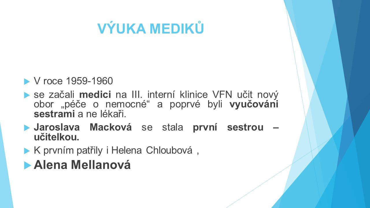 """VÝUKA MEDIKŮ  V roce 1959-1960  se začali medici na III. interní klinice VFN učit nový obor """"péče o nemocné"""" a poprvé byli vyučováni sestrami a ne l"""