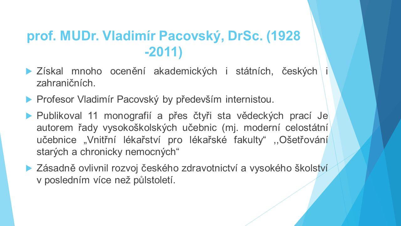 prof. MUDr. Vladimír Pacovský, DrSc. (1928 -2011)  Získal mnoho ocenění akademických i státních, českých i zahraničních.  Profesor Vladimír Pacovský