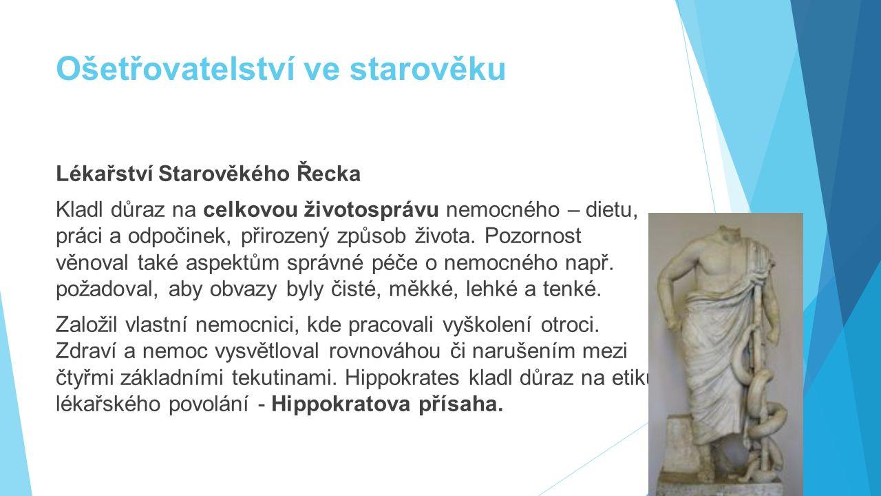 Ošetřovatelství ve starověku Lékařství Starověkého Řecka Kladl důraz na celkovou životosprávu nemocného – dietu, práci a odpočinek, přirozený způsob ž