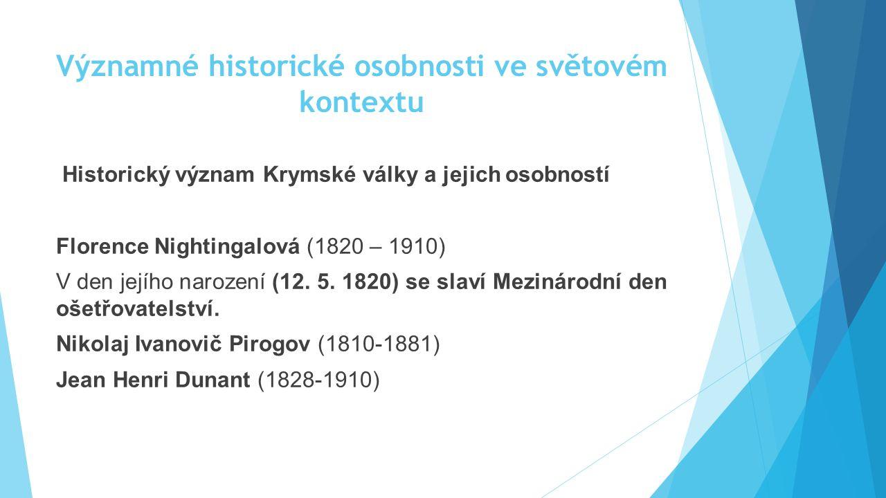 Významné historické osobnosti ve světovém kontextu Historický význam Krymské války a jejich osobností Florence Nightingalová (1820 – 1910) V den jejíh