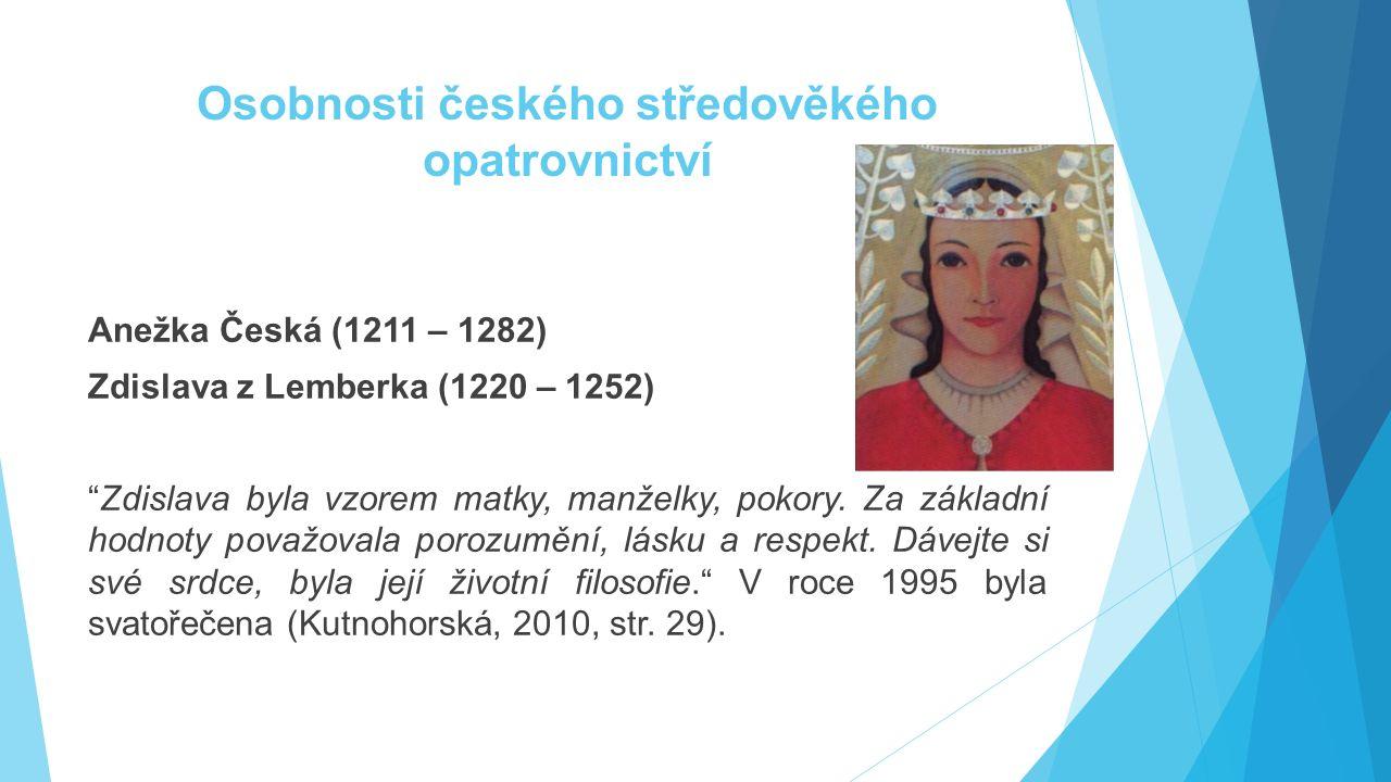 """Osobnosti českého středověkého opatrovnictví Anežka Česká (1211 – 1282) Zdislava z Lemberka (1220 – 1252) """"Zdislava byla vzorem matky, manželky, pokor"""