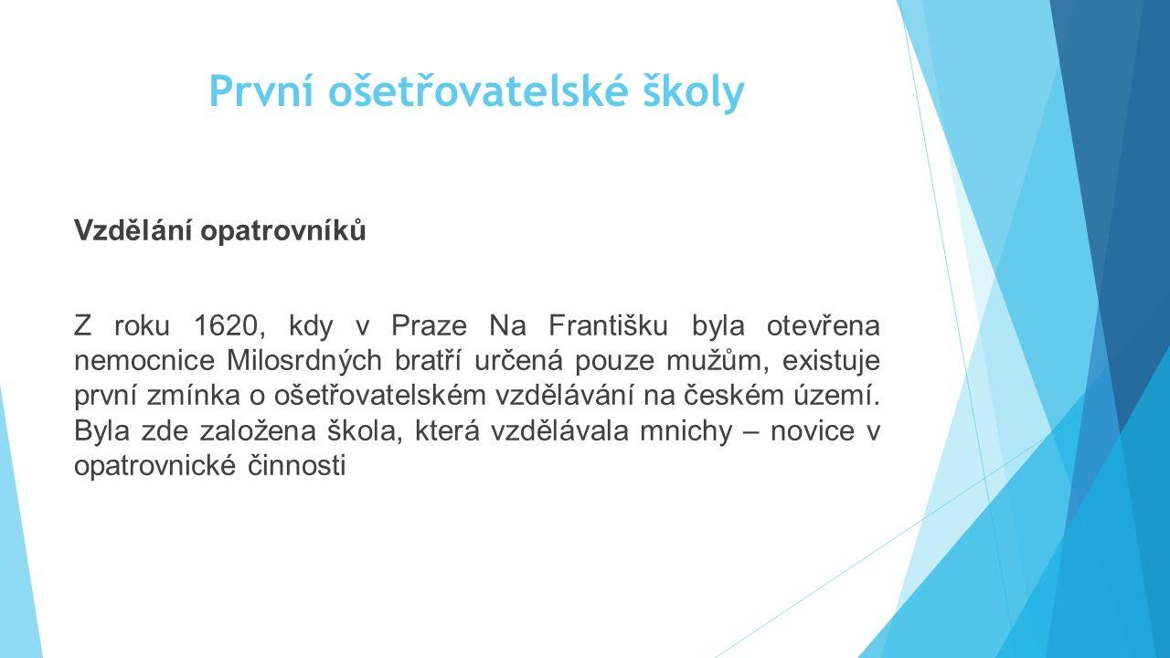 První ošetřovatelské školy Vzdělání opatrovníků Z roku 1620, kdy v Praze Na Františku byla otevřena nemocnice Milosrdných bratří určená pouze mužům, e