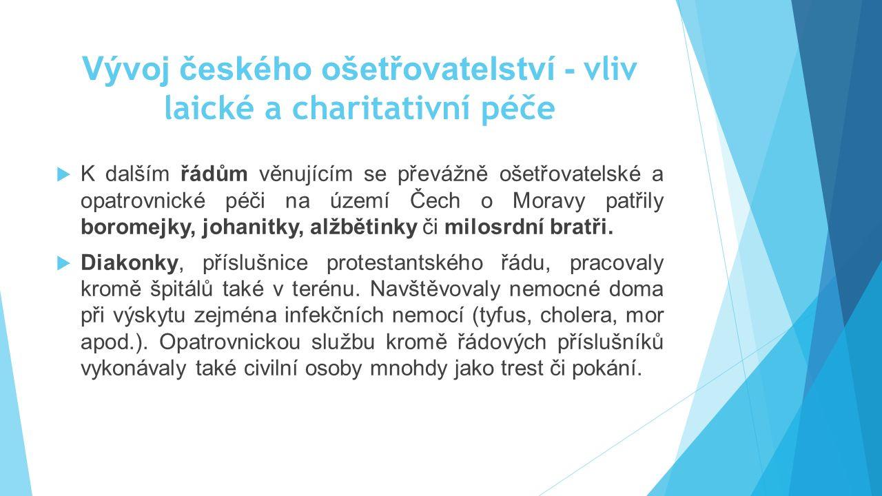 Vývoj českého ošetřovatelství - vliv laické a charitativní péče  K dalším řádům věnujícím se převážně ošetřovatelské a opatrovnické péči na území Čec