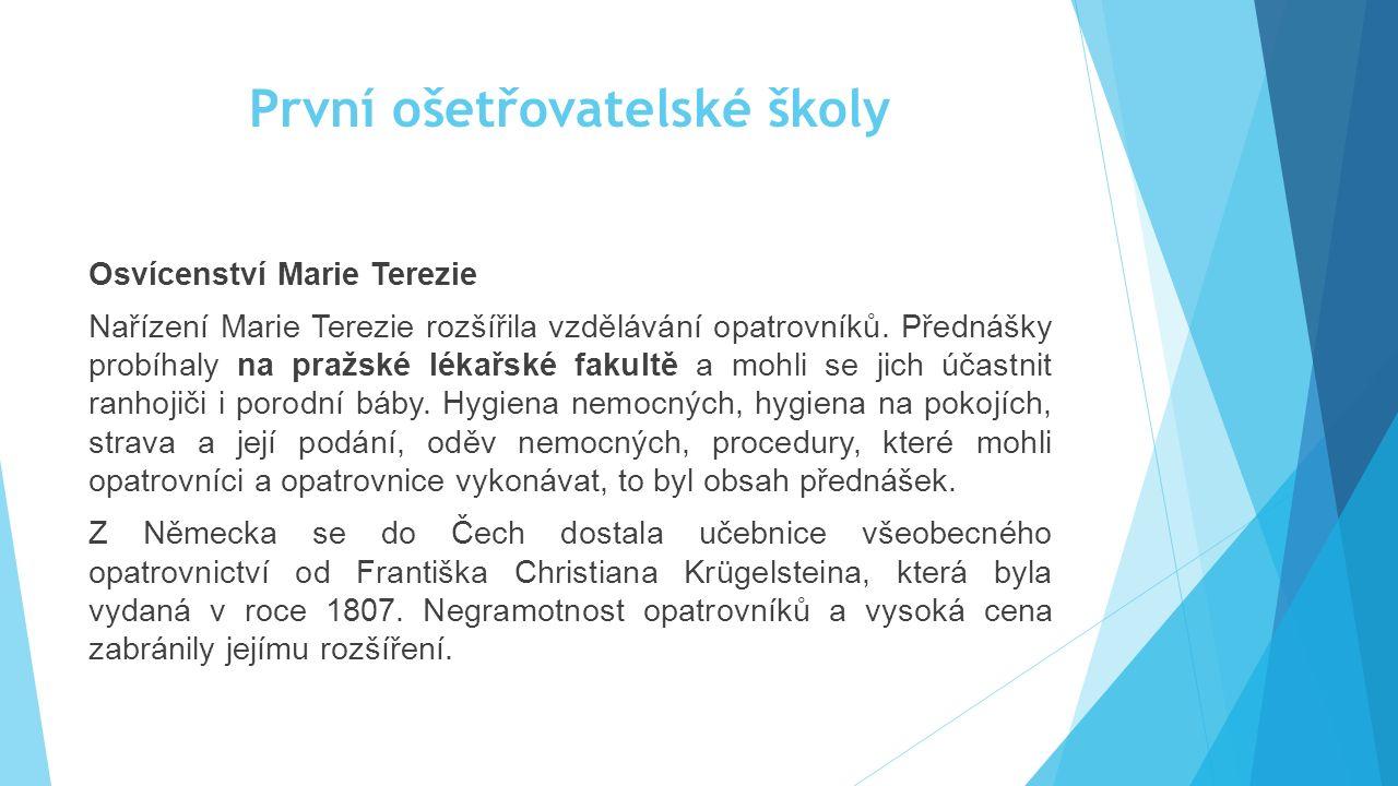První ošetřovatelské školy Osvícenství Marie Terezie Nařízení Marie Terezie rozšířila vzdělávání opatrovníků. Přednášky probíhaly na pražské lékařské