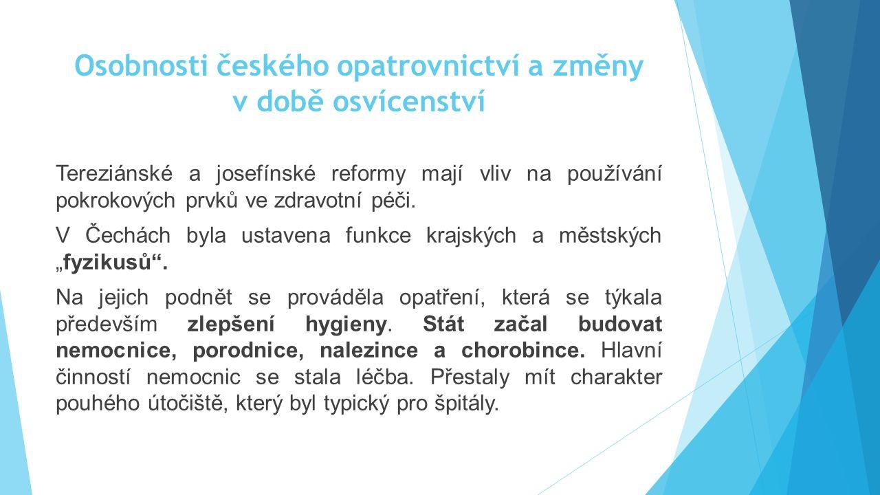 Osobnosti českého opatrovnictví a změny v době osvícenství Tereziánské a josefínské reformy mají vliv na používání pokrokových prvků ve zdravotní péči