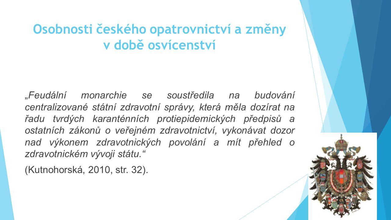"""Osobnosti českého opatrovnictví a změny v době osvícenství """"Feudální monarchie se soustředila na budování centralizované státní zdravotní správy, kter"""