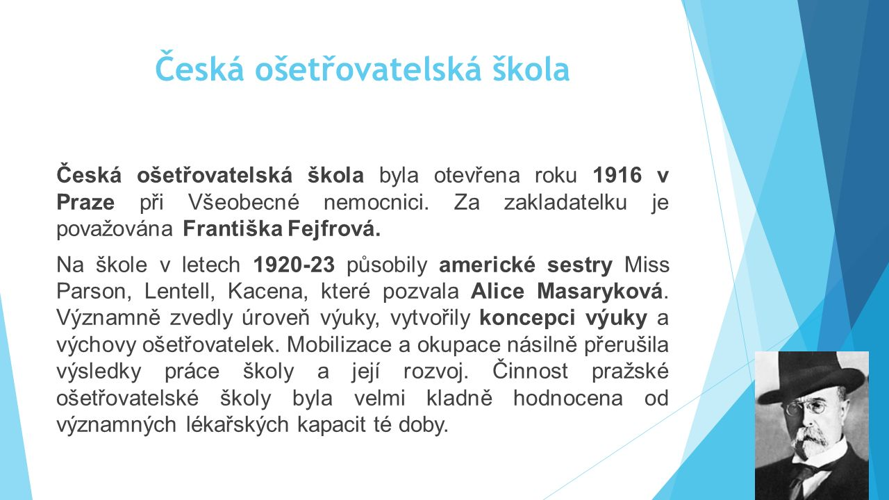 Česká ošetřovatelská škola Česká ošetřovatelská škola byla otevřena roku 1916 v Praze při Všeobecné nemocnici. Za zakladatelku je považována Františka