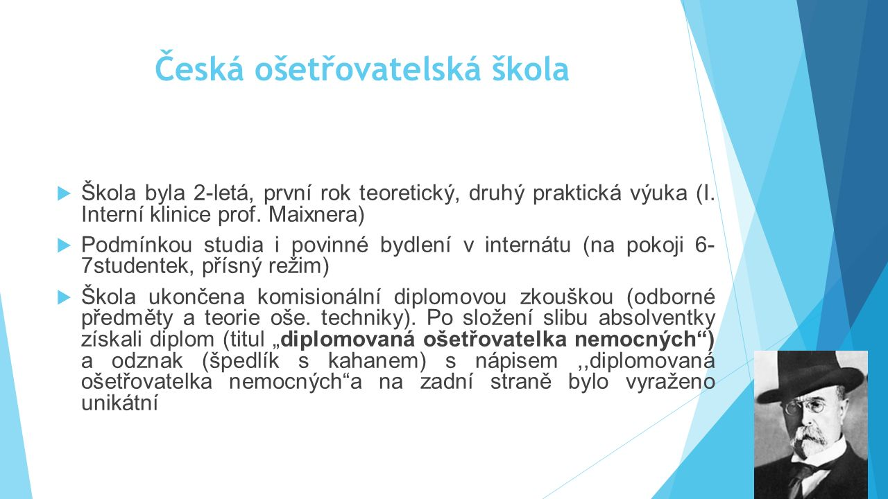 Česká ošetřovatelská škola  Škola byla 2-letá, první rok teoretický, druhý praktická výuka (I. Interní klinice prof. Maixnera)  Podmínkou studia i p