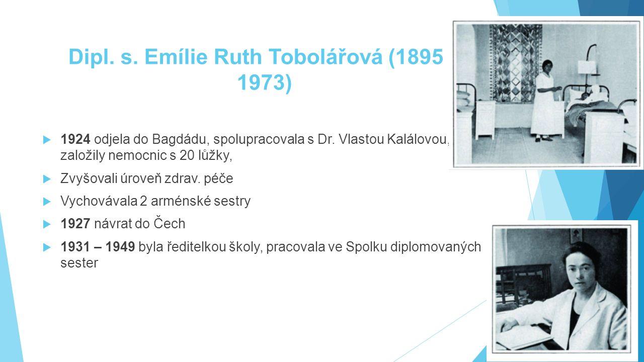 Dipl. s. Emílie Ruth Tobolářová (1895 – 1973)  1924 odjela do Bagdádu, spolupracovala s Dr. Vlastou Kalálovou, založily nemocnic s 20 lůžky,  Zvyšov