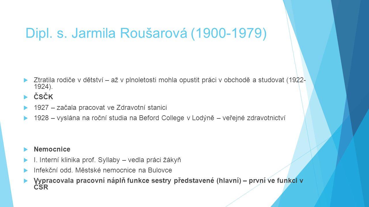 Dipl. s. Jarmila Roušarová (1900-1979)  Ztratila rodiče v dětství – až v plnoletosti mohla opustit práci v obchodě a studovat (1922- 1924).  ČSČK 