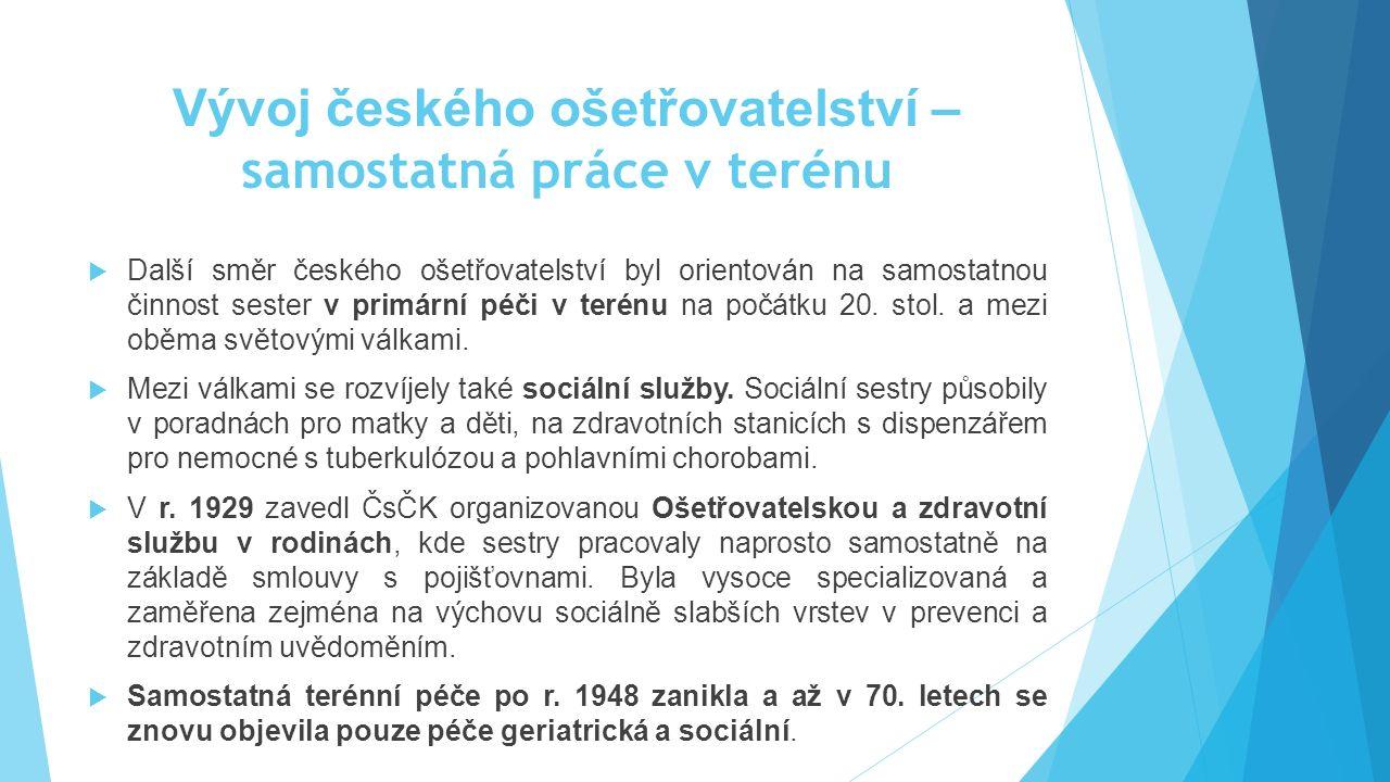 Vývoj českého ošetřovatelství – samostatná práce v terénu  Další směr českého ošetřovatelství byl orientován na samostatnou činnost sester v primární