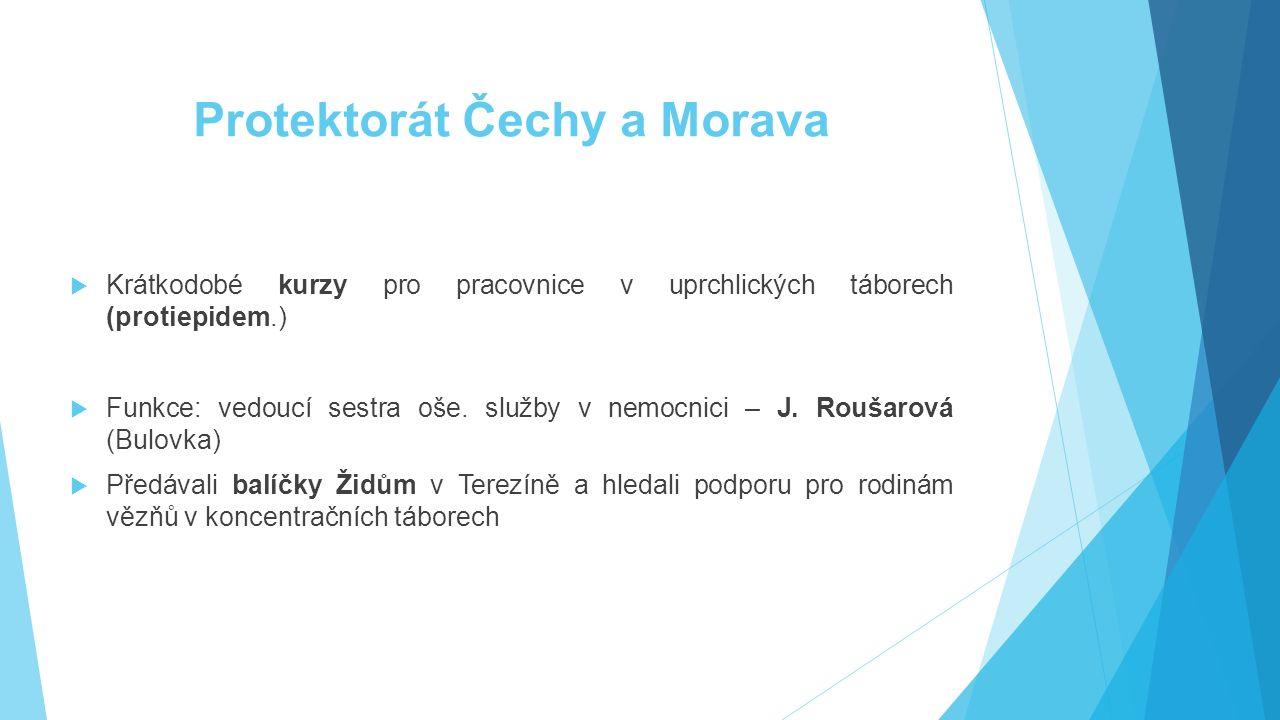 Protektorát Čechy a Morava  Krátkodobé kurzy pro pracovnice v uprchlických táborech (protiepidem.)  Funkce: vedoucí sestra oše. služby v nemocnici –