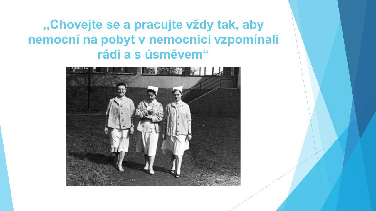 """,,Chovejte se a pracujte vždy tak, aby nemocní na pobyt v nemocnici vzpomínali rádi a s úsměvem"""""""