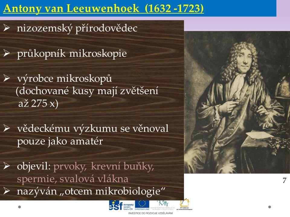 """Gymnázium a Jazyková škola s právem státní jazykové zkoušky Svitavy Antony van Leeuwenhoek (1632 -1723)  nizozemský přírodovědec  průkopník mikroskopie  výrobce mikroskopů (dochované kusy mají zvětšení až 275 x)  vědeckému výzkumu se věnoval pouze jako amatér  objevil: prvoky, krevní buňky, spermie, svalová vlákna  nazýván """"otcem mikrobiologie 7"""