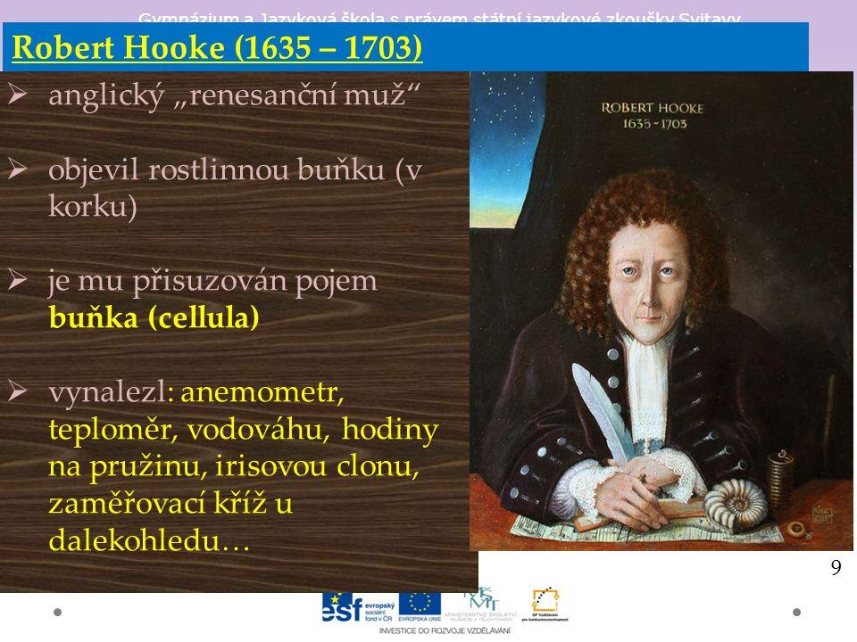 """Robert Hooke (1635 – 1703)  anglický """"renesanční muž  objevil rostlinnou buňku (v korku)  je mu přisuzován pojem buňka (cellula)  vynalezl: anemometr, teploměr, vodováhu, hodiny na pružinu, irisovou clonu, zaměřovací kříž u dalekohledu… 9"""