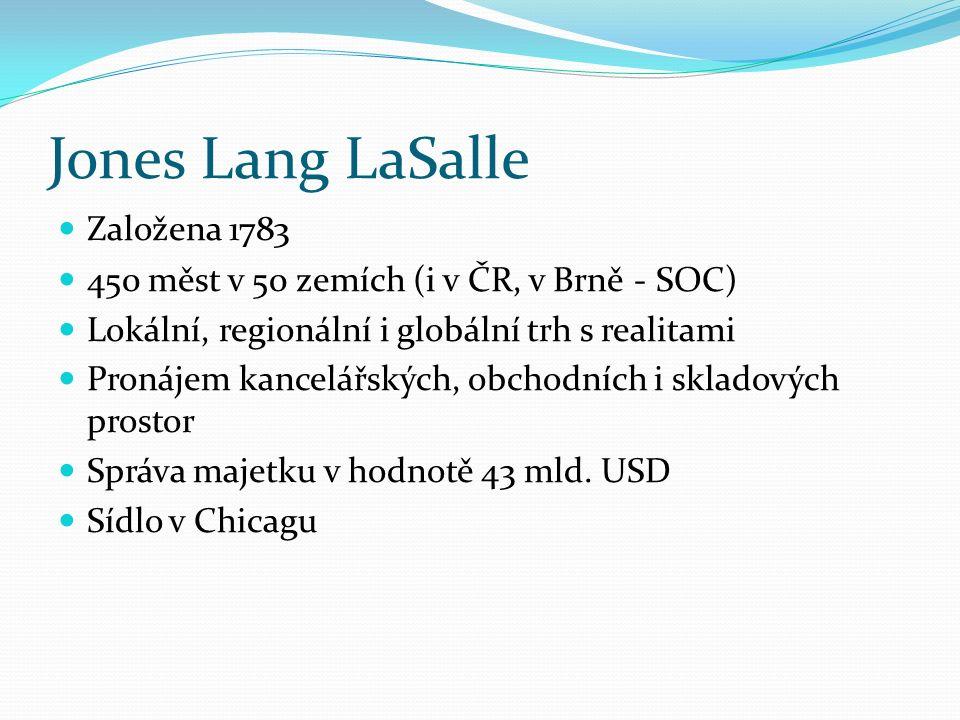 Jones Lang LaSalle Založena 1783 450 měst v 50 zemích (i v ČR, v Brně - SOC) Lokální, regionální i globální trh s realitami Pronájem kancelářských, ob