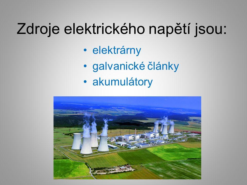 Zdroje elektrického napětí jsou: elektrárny galvanické články akumulátory
