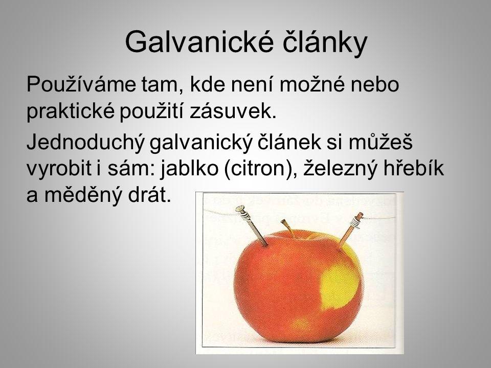Galvanické články Používáme tam, kde není možné nebo praktické použití zásuvek. Jednoduchý galvanický článek si můžeš vyrobit i sám: jablko (citron),