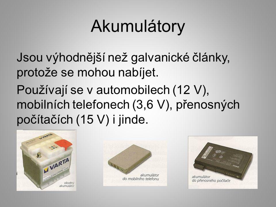 Akumulátory Jsou výhodnější než galvanické články, protože se mohou nabíjet. Používají se v automobilech (12 V), mobilních telefonech (3,6 V), přenosn