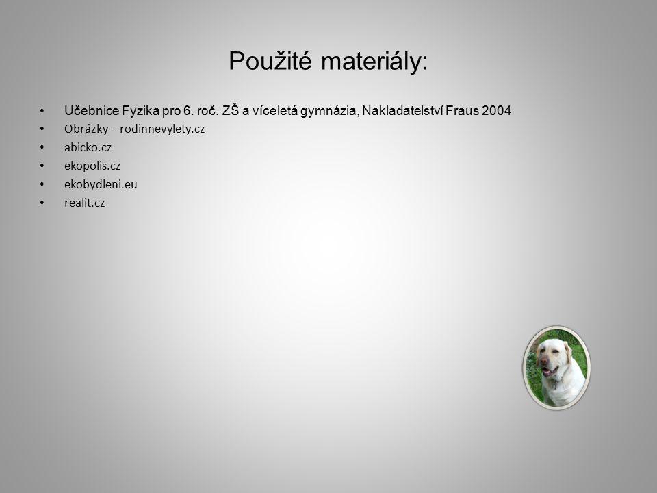 Použité materiály: Učebnice Fyzika pro 6. roč. ZŠ a víceletá gymnázia, Nakladatelství Fraus 2004 Obrázky – rodinnevylety.cz abicko.cz ekopolis.cz ekob