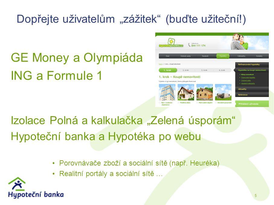 """Dopřejte uživatelům """"zážitek (buďte užiteční!) GE Money a Olympiáda ING a Formule 1 Izolace Polná a kalkulačka """"Zelená úsporám Hypoteční banka a Hypotéka po webu Porovnávače zboží a sociální sítě (např."""
