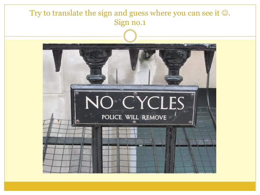 Try to translate the sign and guess where you can see it. Sign no.22