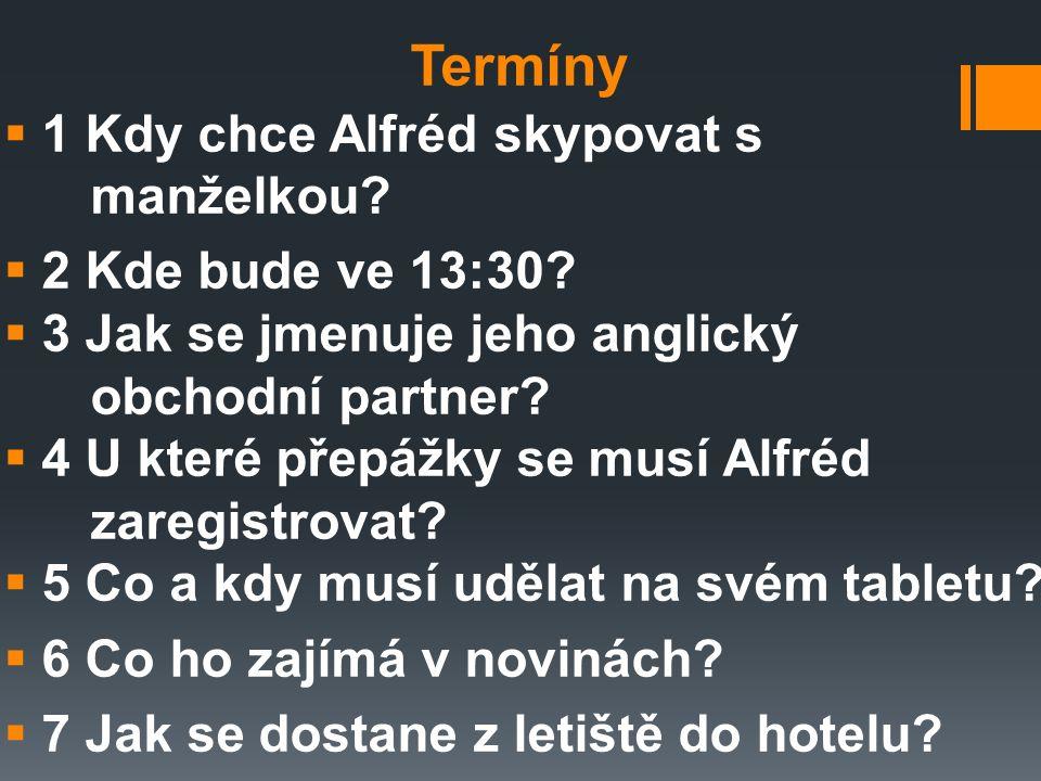 Termíny  1 Kdy chce Alfréd skypovat s manželkou.  2 Kde bude ve 13:30.