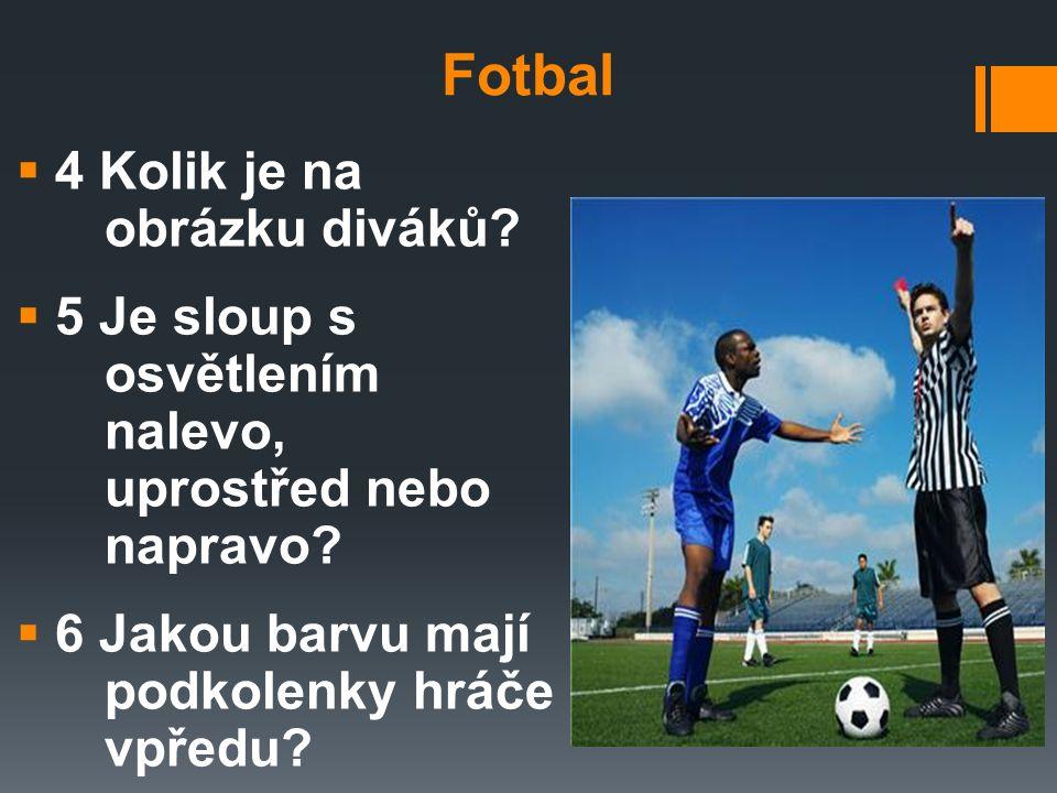 Fotbal  4 Kolik je na obrázku diváků.  5 Je sloup s osvětlením nalevo, uprostřed nebo napravo.