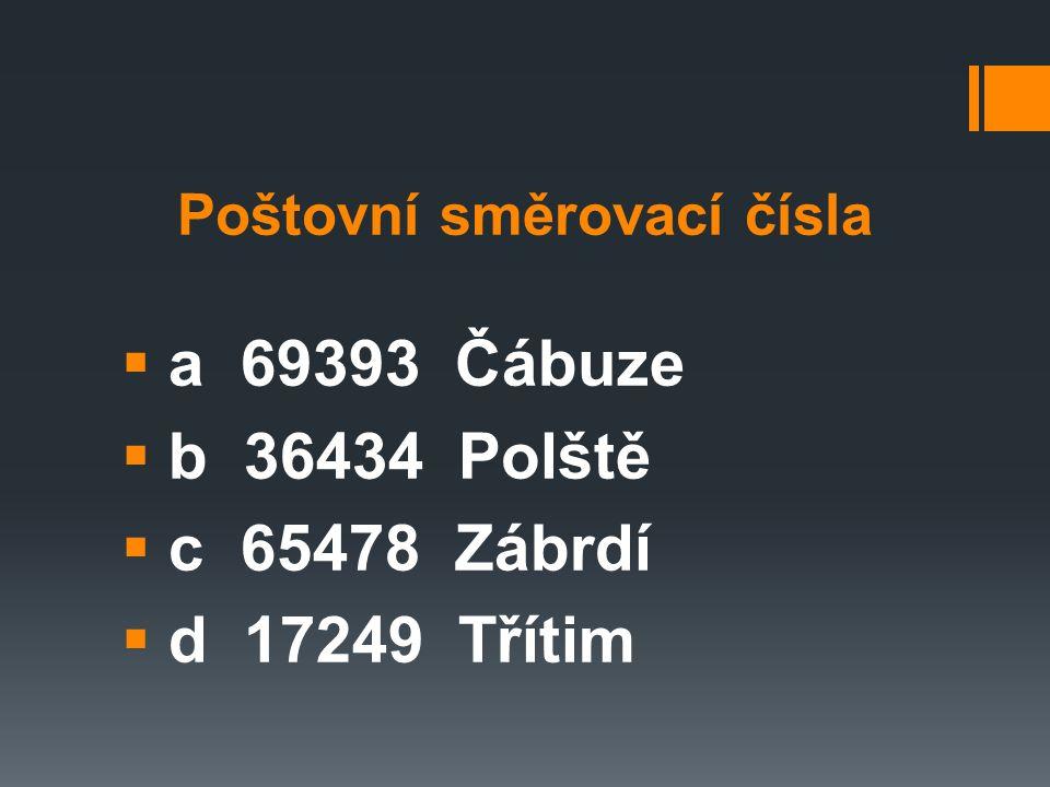 Poštovní směrovací čísla  a 69393 Čábuze  b 36434 Polště  c 65478 Zábrdí  d 17249 Třítim