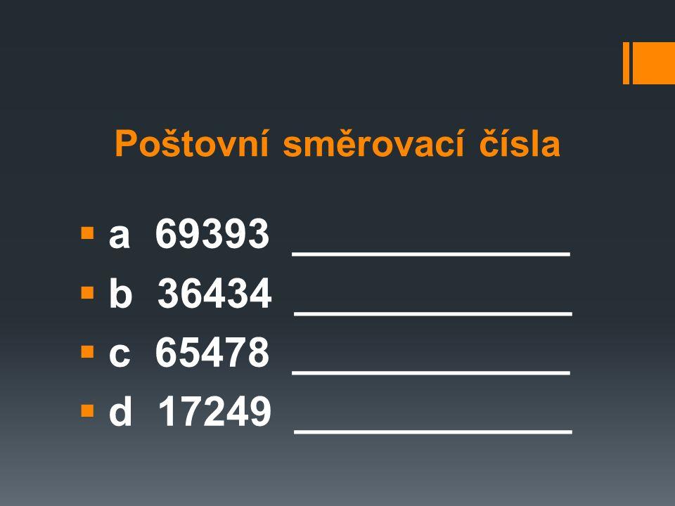 Řešení: Poštovní směrovací čísla  a 69393 Čábuze  b 36434 Polště  c 65478 Zábrdí  d 17249 Třítim