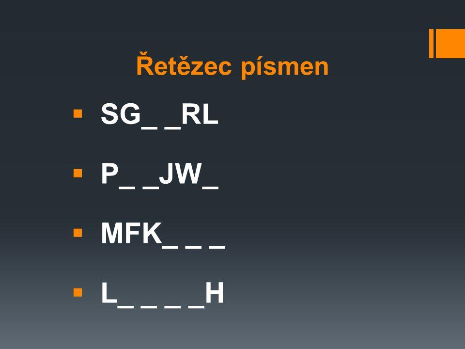 Řetězec písmen  SG_ _RL  P_ _JW_  MFK_ _ _  L_ _ _ _H