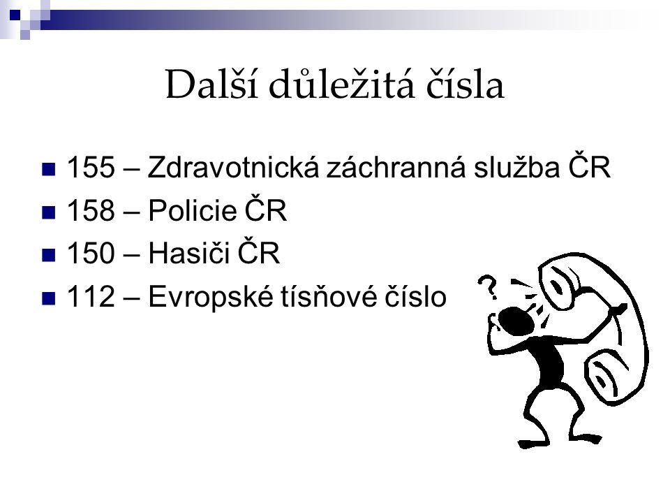 Další důležitá čísla 155 – Zdravotnická záchranná služba ČR 158 – Policie ČR 150 – Hasiči ČR 112 – Evropské tísňové číslo