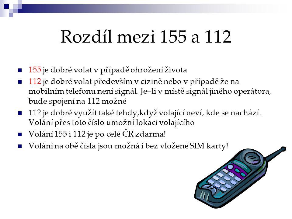 Rozdíl mezi 155 a 112 155 je dobré volat v případě ohrožení života 112 je dobré volat především v cizině nebo v případě že na mobilním telefonu není s