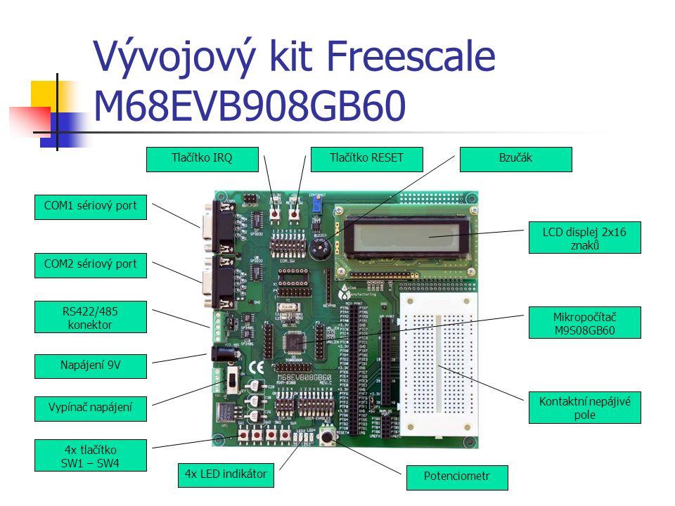 Vývojový kit Freescale M68EVB908GB60 COM1 sériový port COM2 sériový port Napájení 9V Tlačítko IRQTlačítko RESET LCD displej 2x16 znaků RS422/485 konektor Vypínač napájení 4x tlačítko SW1 – SW4 Potenciometr Bzučák 4x LED indikátor Mikropočítač M9S08GB60 Kontaktní nepájivé pole