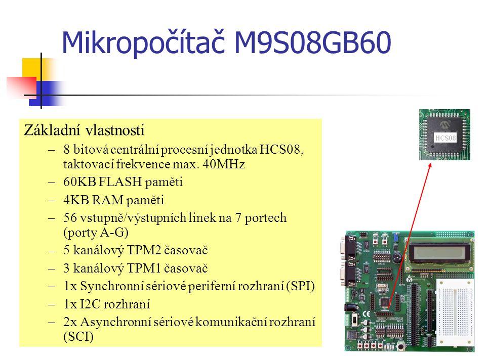 Mikropočítač M9S08GB60 Základní vlastnosti – pokračování Interní generátor hodinového kmitočtu s FLL obvodem (32KHz – 20MHz frekvence sběrnice) 8 kanálový, 10 bitový A/D převodník COP watchdog systém s nastavitelnou časovou prodlevou na 2 18 nebo 2 13 cyklů sběrnice Systém kontroly napájecího napětí umožňující detekovat pokles napětí pod stanovenou mez Podpora režimů se sníženou spotřebou umožňující nasazení v bateriově napájených aplikacích BDM rozhraní pro pokročilé ladění a programování aplikací přímo v aplikaci