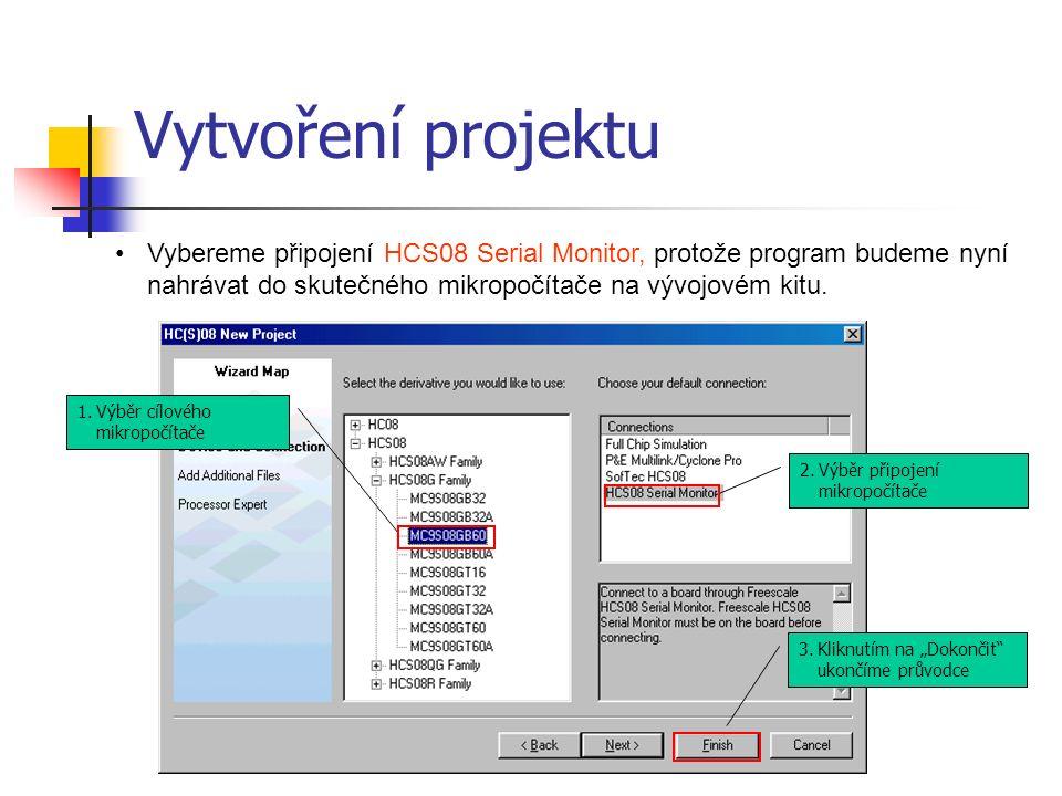 """Vytvoření projektu 1.Výběr cílového mikropočítače 2.Výběr připojení mikropočítače 3.Kliknutím na """"Dokončit ukončíme průvodce Vybereme připojení HCS08 Serial Monitor, protože program budeme nyní nahrávat do skutečného mikropočítače na vývojovém kitu."""