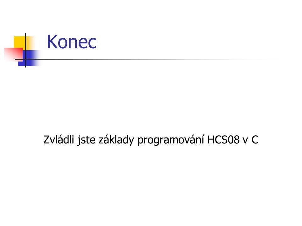 Konec Zvládli jste základy programování HCS08 v C