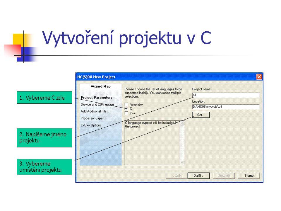 Vytvoření projektu v C 1. Vybereme C zde 2. Napíšeme jméno projektu 3. Vybereme umístění projektu