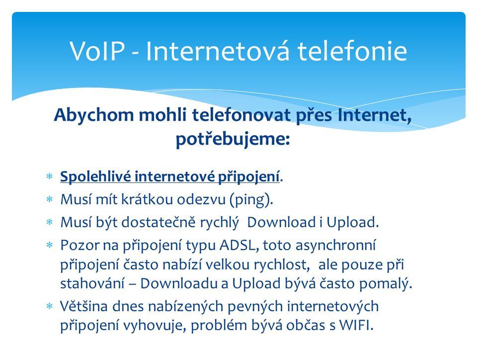  Spolehlivé internetové připojení.  Musí mít krátkou odezvu (ping).