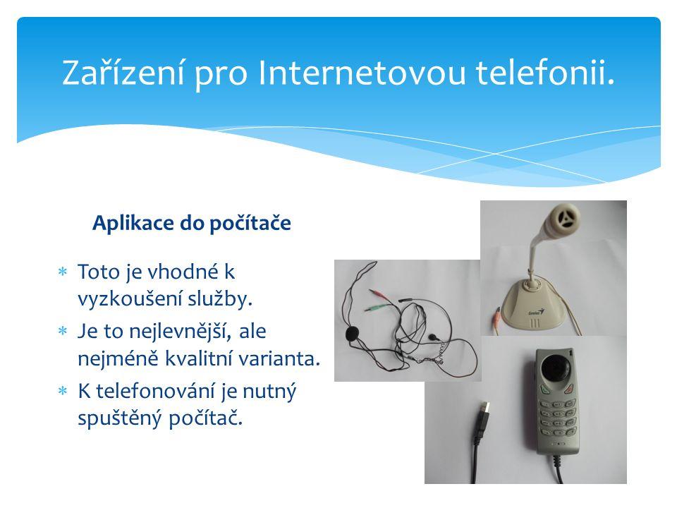 Zařízení pro Internetovou telefonii. Aplikace do počítače  Toto je vhodné k vyzkoušení služby.
